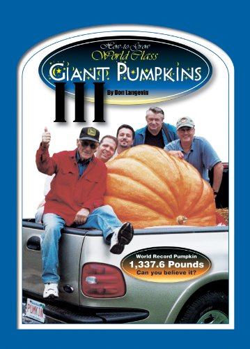 How to Grow World Class Giant Pumpkins How to Grow World Class Giant Pumpkins III - Don Lengevin Book Cover