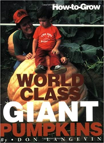 How to Grow World Class Giant Pumpkins - Don Langevin Book